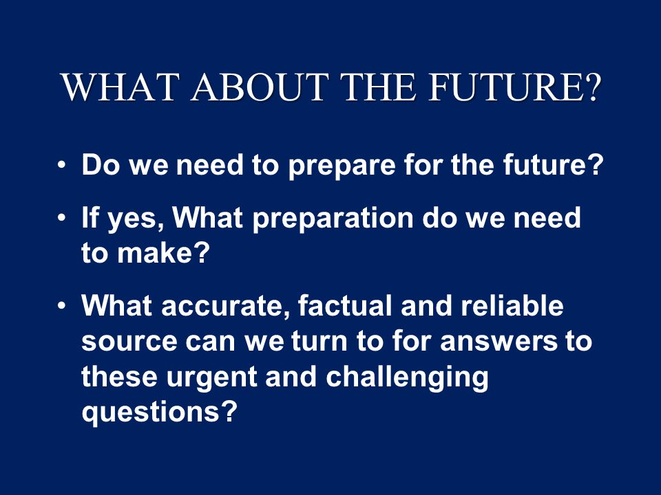 WHAT ABOUT THE FUTURE. Do we need to prepare for the future.