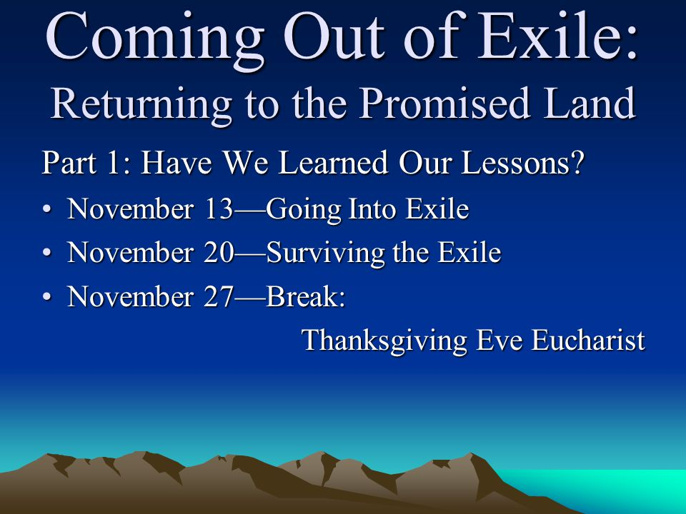 Coming Out of Exile: The Prophecies of Haggai The Lessons The First Prophecy: Yes, now is the time to rebuild.