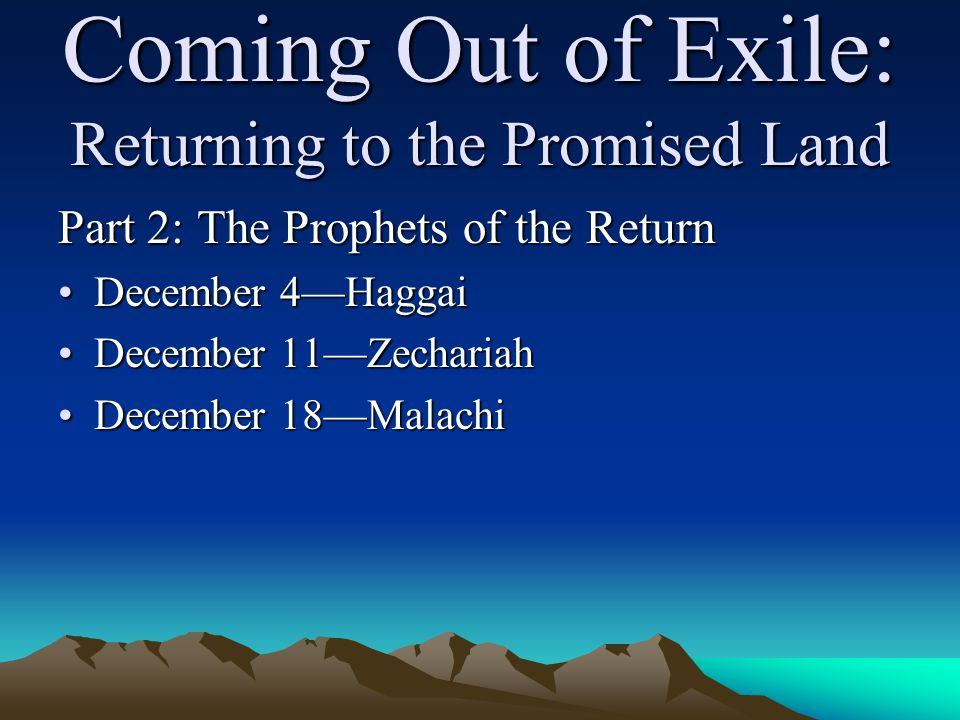 Coming Out of Exile: The First Prophecy of Haggai The people are warned that their suffering and even the drought they have been enduring are because they have not been tending to the Temple.