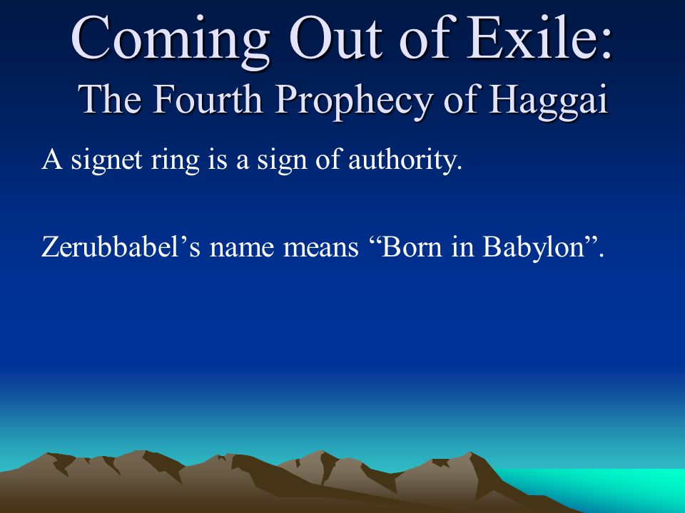 Coming Out of Exile: The Fourth Prophecy of Haggai A signet ring is a sign of authority.