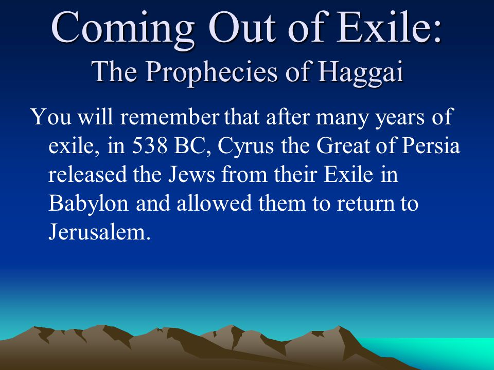 Coming Out of Exile: The Prophecies of Haggai The Lessons The Third Prophecy: Just being here will not make us holy; but what we do can defile everything