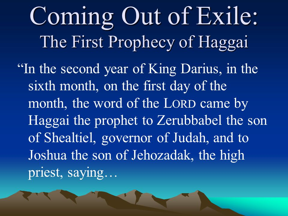 Coming Out of Exile: The Prophecies of Haggai The Lessons