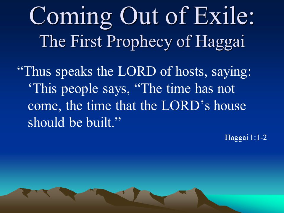 Coming Out of Exile: The First Prophecy of Haggai The date given in the first verse of Haggai means that the year would have been 520 BC, 18 years after the people returned from Exile.