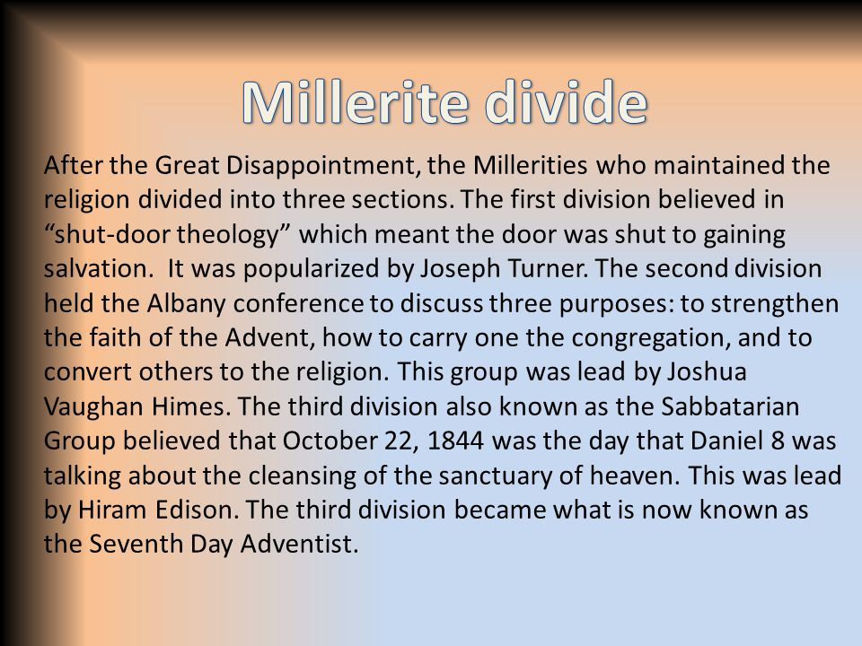 After the Great Disappointment, the Millerities who maintained the religion divided into three sections.