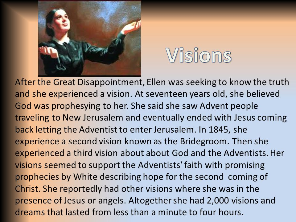 After the Great Disappointment, Ellen was seeking to know the truth and she experienced a vision.