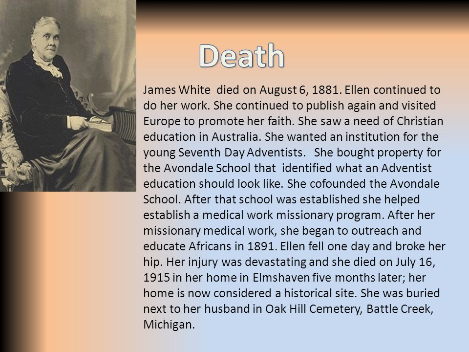 James White died on August 6, 1881. Ellen continued to do her work.