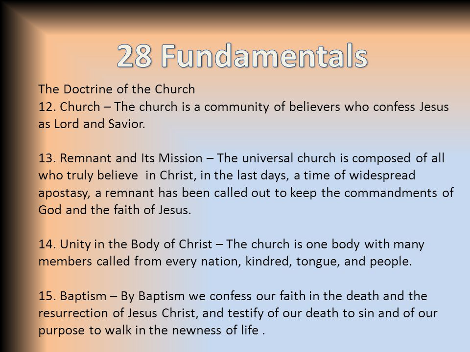 The Doctrine of the Church 12. Church – The church is a community of believers who confess Jesus as Lord and Savior. 13. Remnant and Its Mission – The