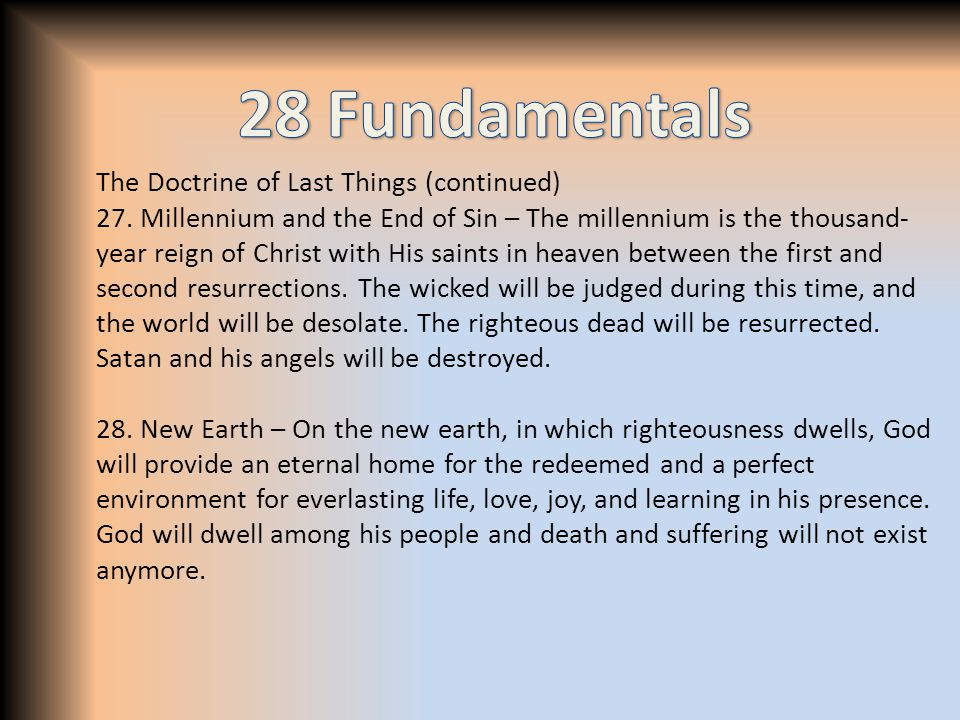 The Doctrine of Last Things (continued) 27. Millennium and the End of Sin – The millennium is the thousand- year reign of Christ with His saints in he