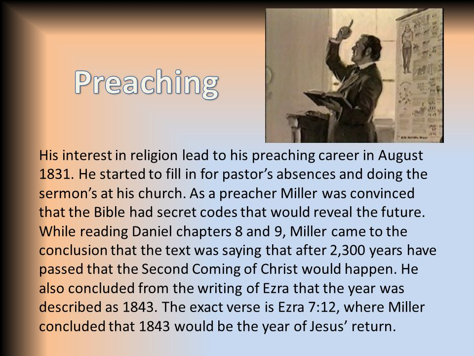 His interest in religion lead to his preaching career in August 1831. He started to fill in for pastor's absences and doing the sermon's at his church