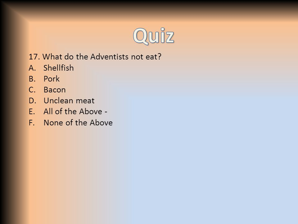 17. What do the Adventists not eat.