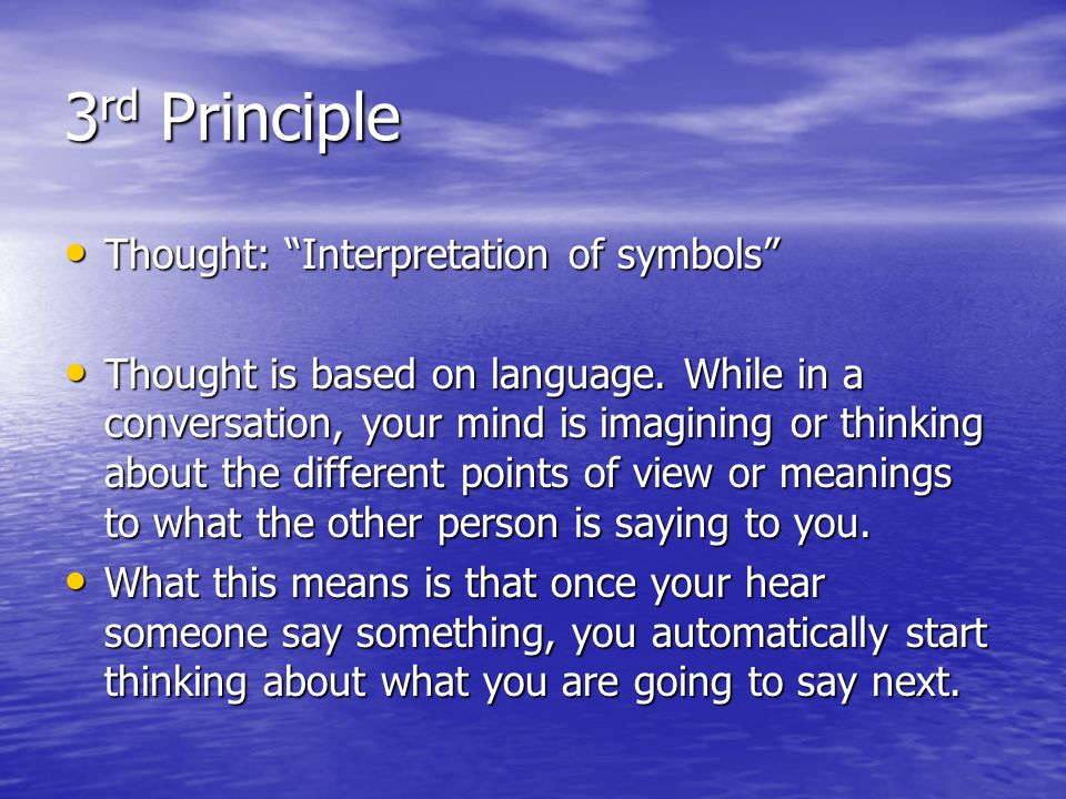 "3 rd Principle Thought: ""Interpretation of symbols"" Thought: ""Interpretation of symbols"" Thought is based on language. While in a conversation, your m"