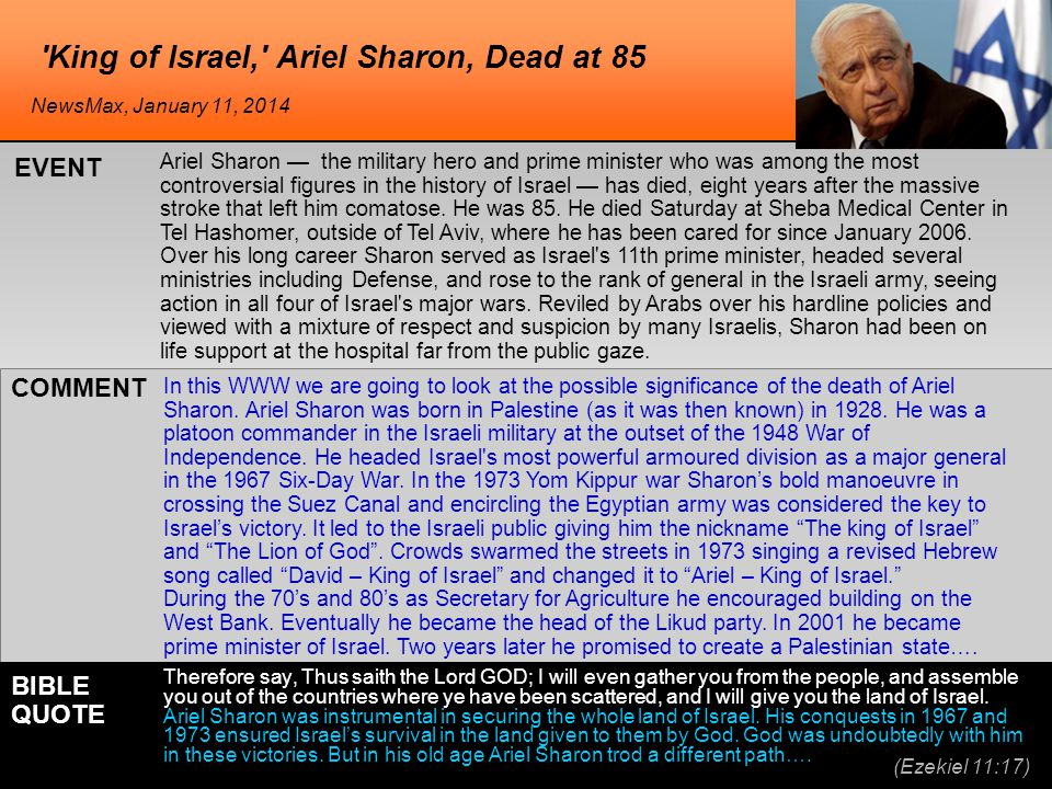 'King of Israel,' Ariel Sharon, Dead at 85 Ariel Sharon — the military hero and prime minister who was among the most controversial figures in the his