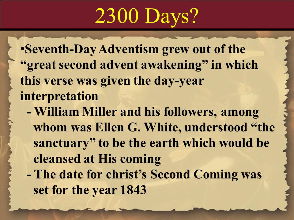 """2300 Days? Seventh-Day Adventism grew out of the """"great second advent awakening"""" in which this verse was given the day-year interpretation - William M"""