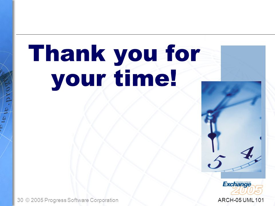 30© 2005 Progress Software Corporation ARCH-05 UML 101 Thank you for your time!