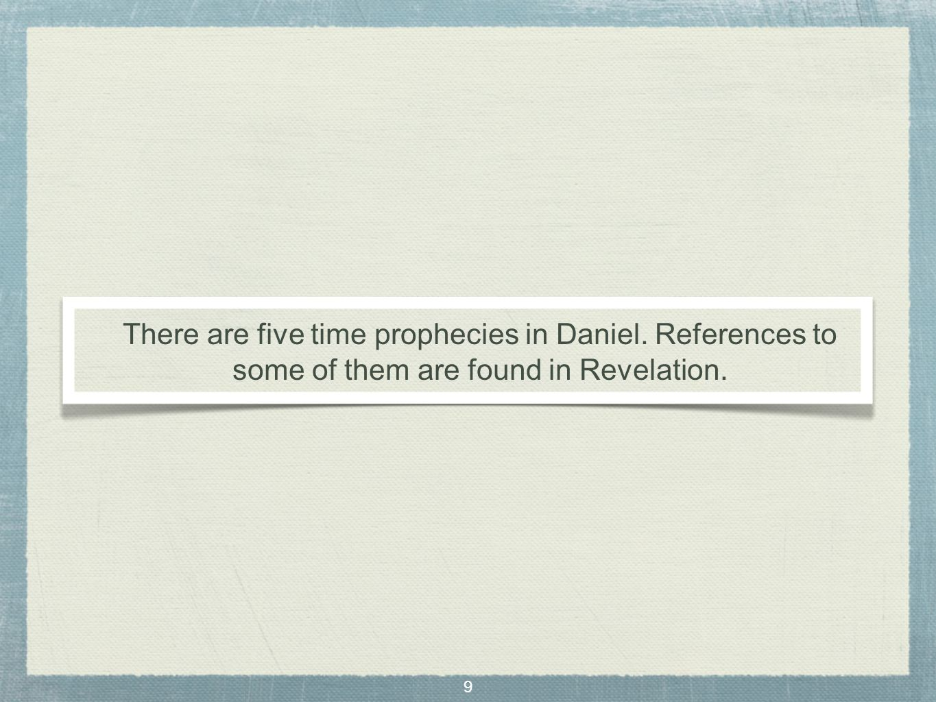 9 There are five time prophecies in Daniel. References to some of them are found in Revelation.