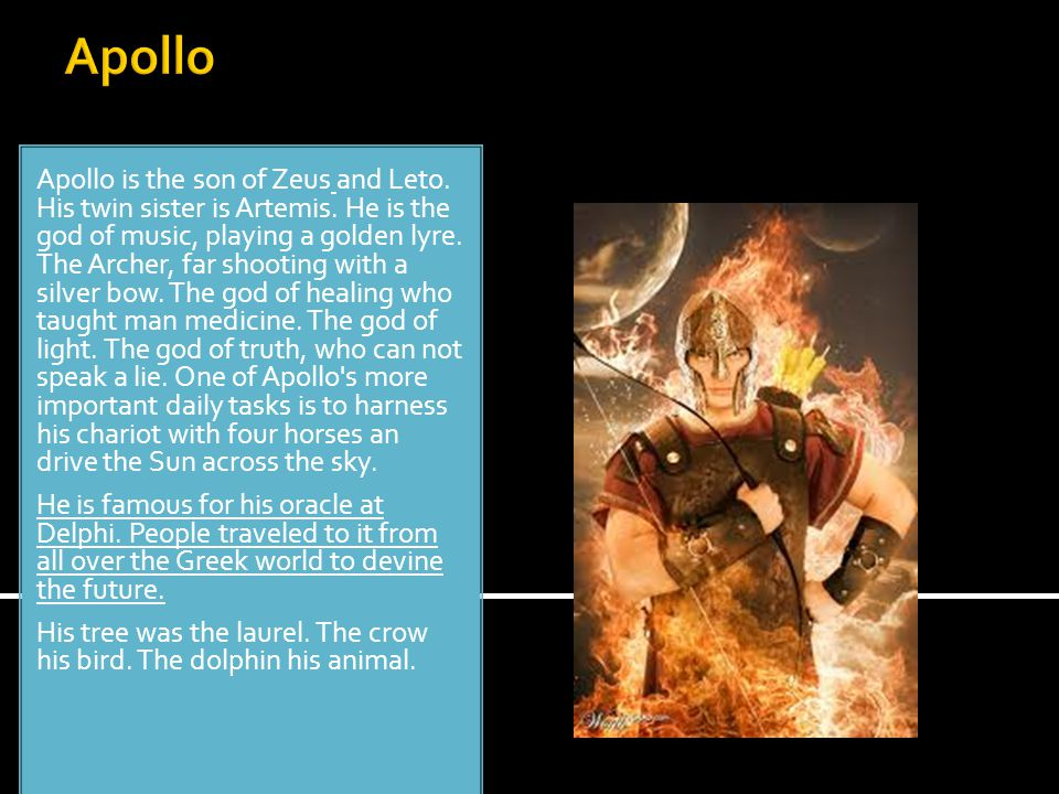 Apollo Apollo is the son of Zeus and Leto. His twin sister is Artemis.