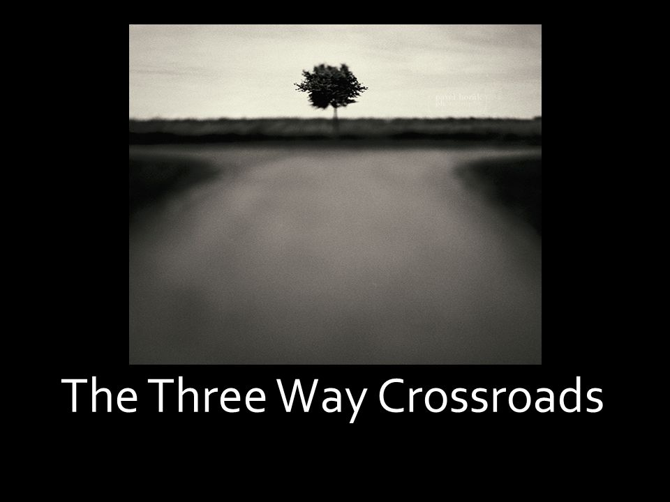 The Three Way Crossroads
