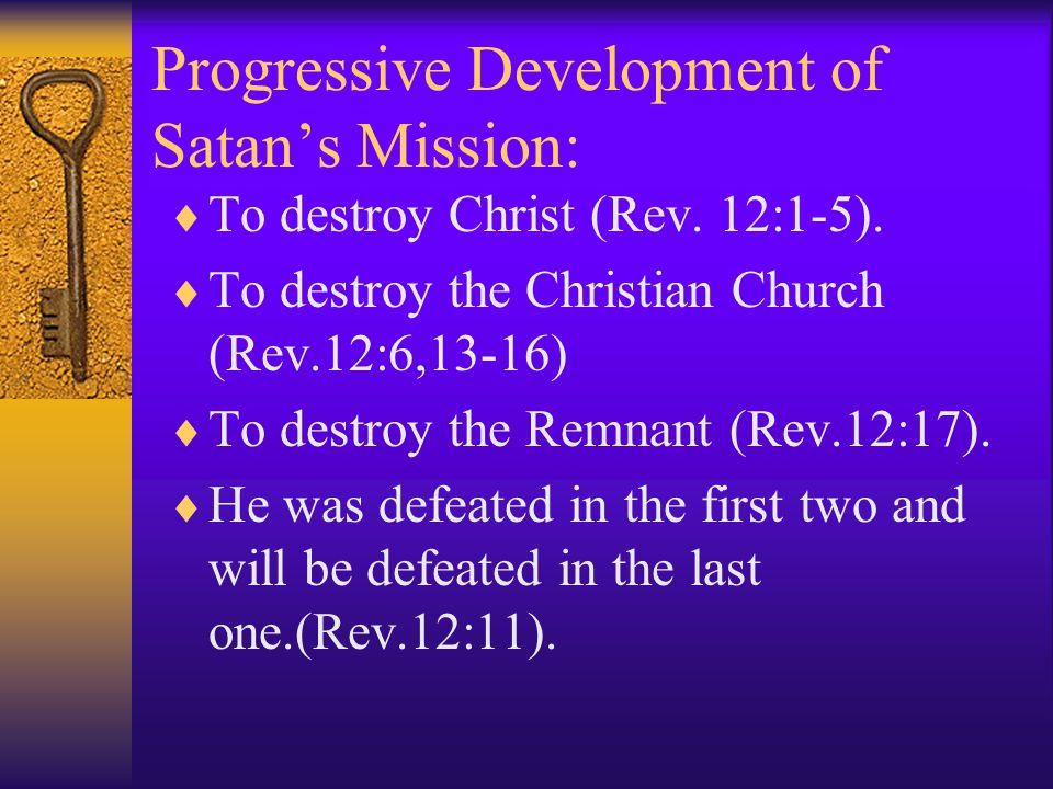 Progressive Development of Satan's Mission:  To destroy Christ (Rev.