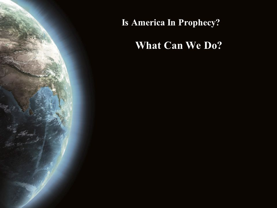 Is America In Prophecy What Can We Do