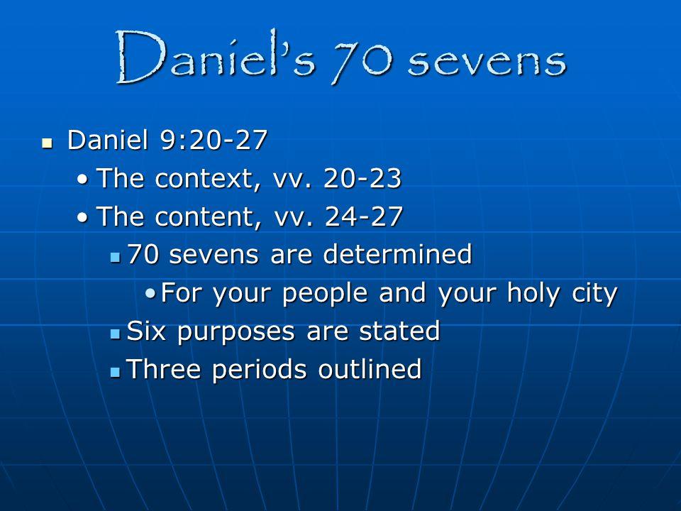 Daniel's 70 sevens Daniel 9:20-27 Daniel 9:20-27 The context, vv. 20-23The context, vv. 20-23 The content, vv. 24-27The content, vv. 24-27 70 sevens a