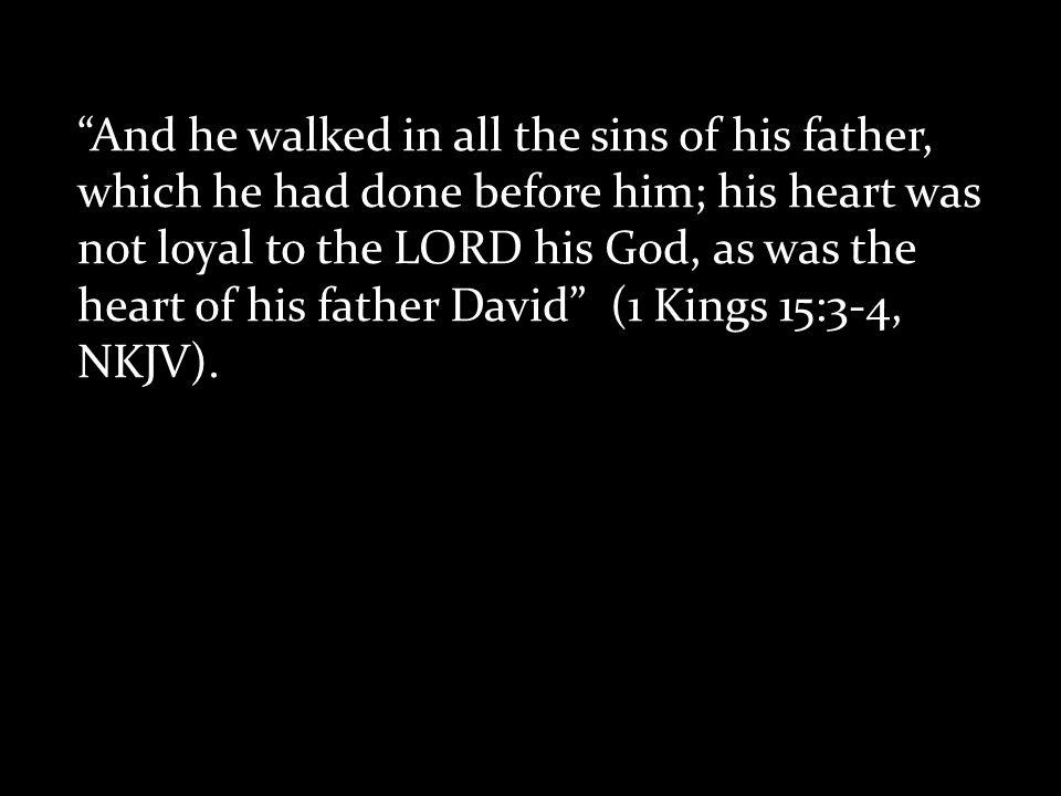 David as the Model King Abijam (1 Kings 15:3).