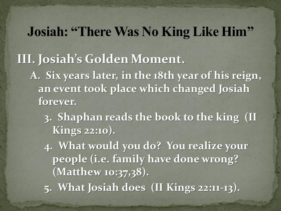 Josiah: There Was No King Like Him III. Josiah's Golden Moment.