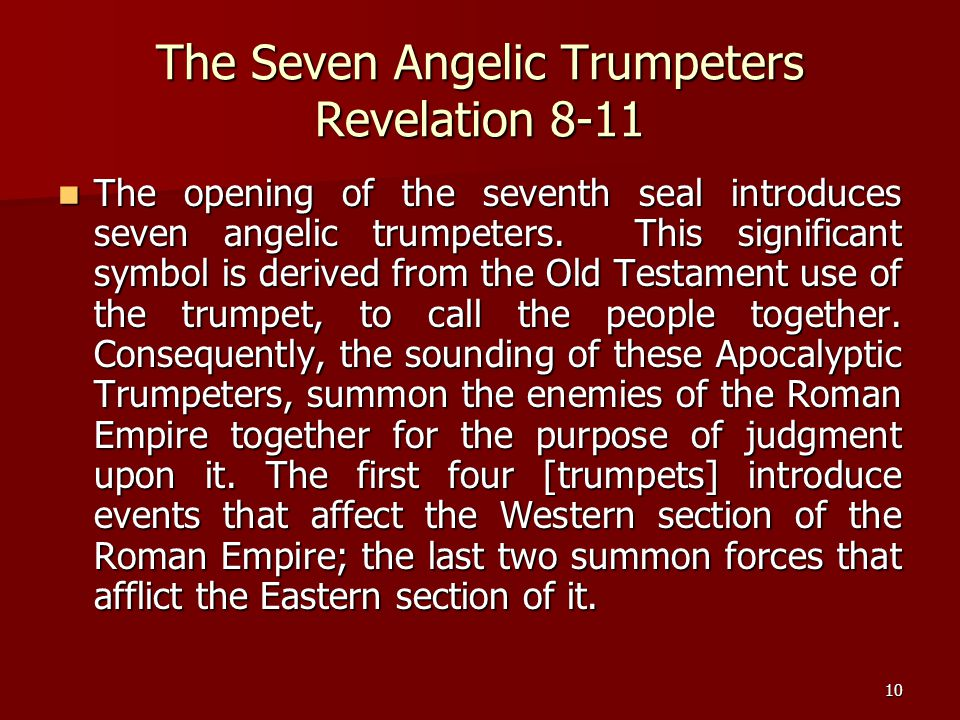 10 The Seven Angelic Trumpeters Revelation 8-11 The opening of the seventh seal introduces seven angelic trumpeters. This significant symbol is derive