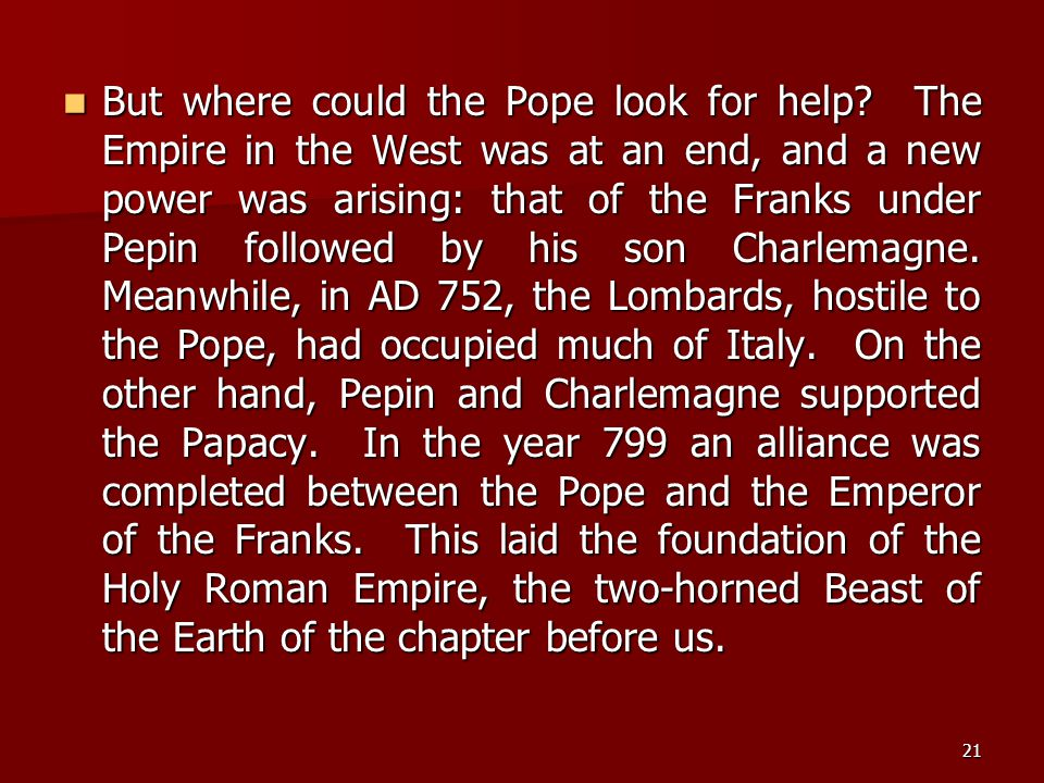 21 But where could the Pope look for help? The Empire in the West was at an end, and a new power was arising: that of the Franks under Pepin followed