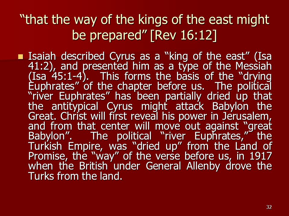 "32 ""that the way of the kings of the east might be prepared"" [Rev 16:12] Isaiah described Cyrus as a ""king of the east"" (Isa 41:2), and presented him"