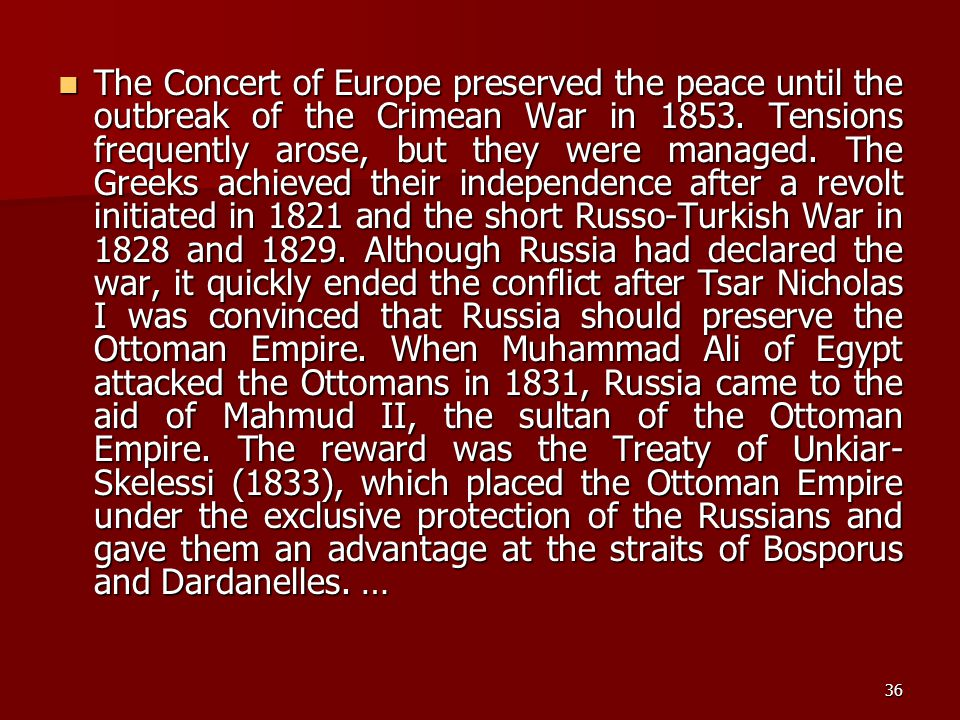 36 The Concert of Europe preserved the peace until the outbreak of the Crimean War in 1853. Tensions frequently arose, but they were managed. The Gree