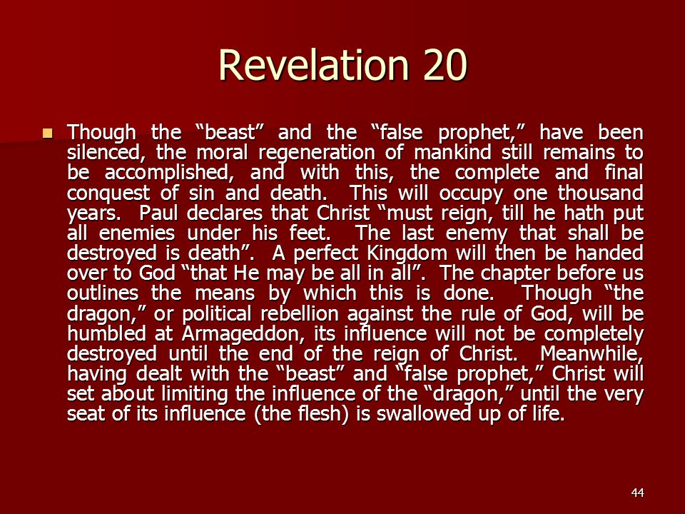 "44 Revelation 20 Though the ""beast"" and the ""false prophet,"" have been silenced, the moral regeneration of mankind still remains to be accomplished, a"