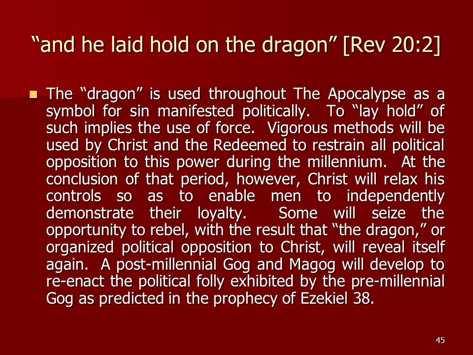 "45 ""and he laid hold on the dragon"" [Rev 20:2] The ""dragon"" is used throughout The Apocalypse as a symbol for sin manifested politically. To ""lay hold"
