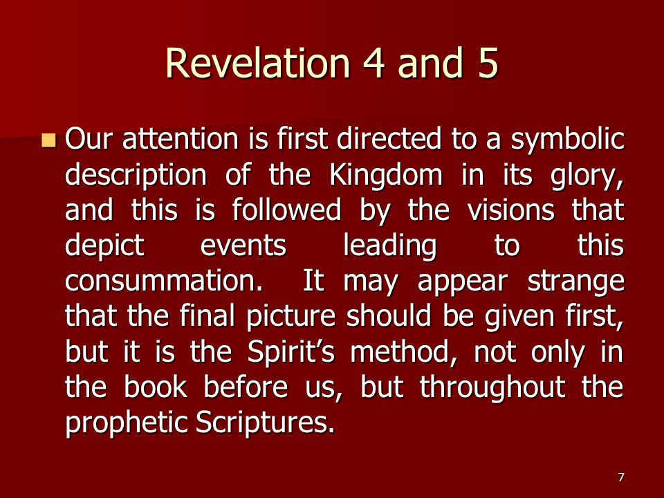 7 Revelation 4 and 5 Our attention is first directed to a symbolic description of the Kingdom in its glory, and this is followed by the visions that d