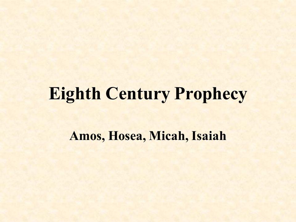 Eighth Century Prophecy Amos, Hosea, Micah, Isaiah