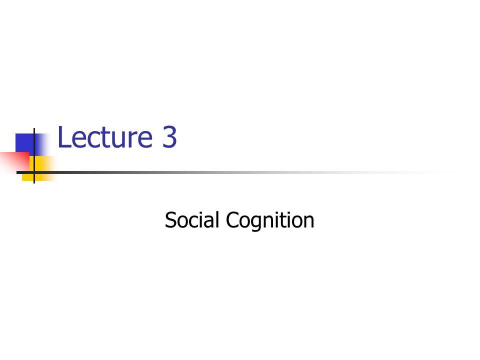 Lecture 3 Social Cognition
