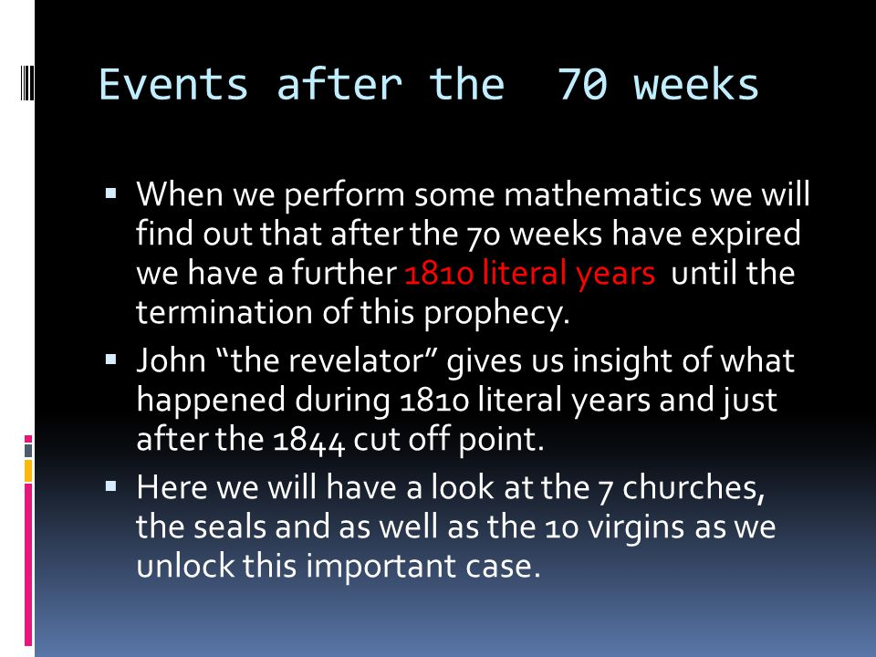 Events after the 70 weeks  When we perform some mathematics we will find out that after the 70 weeks have expired we have a further 1810 literal years until the termination of this prophecy.