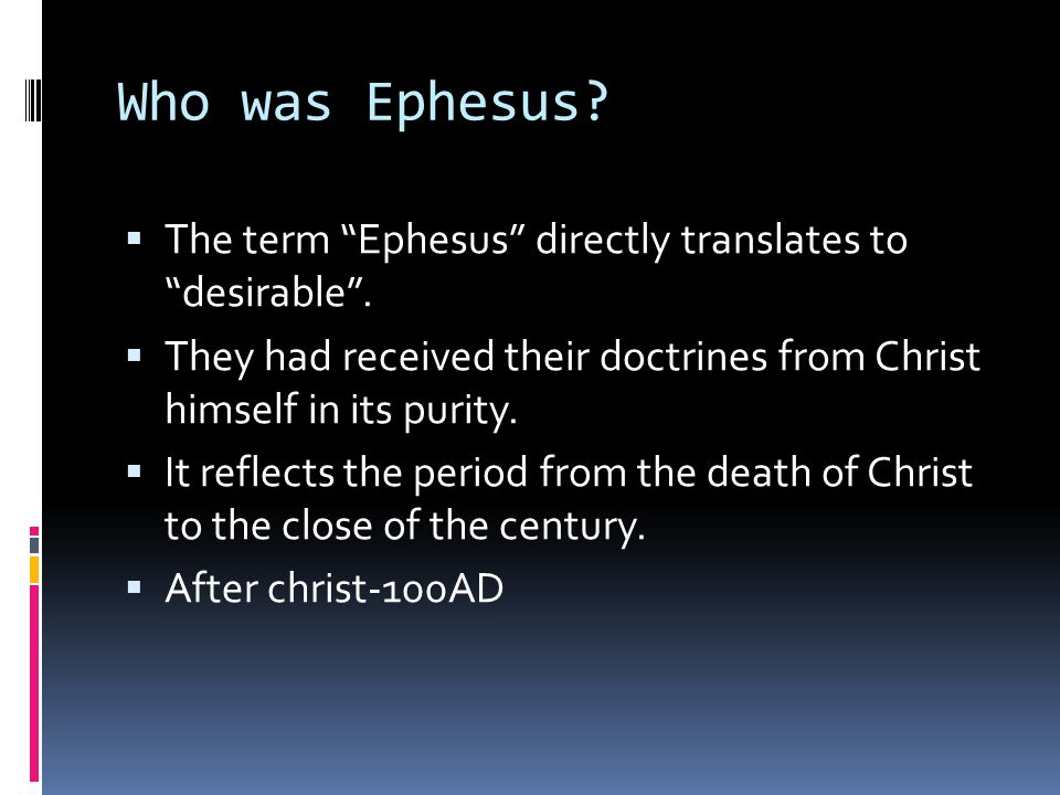 Who was Ephesus.  The term Ephesus directly translates to desirable .