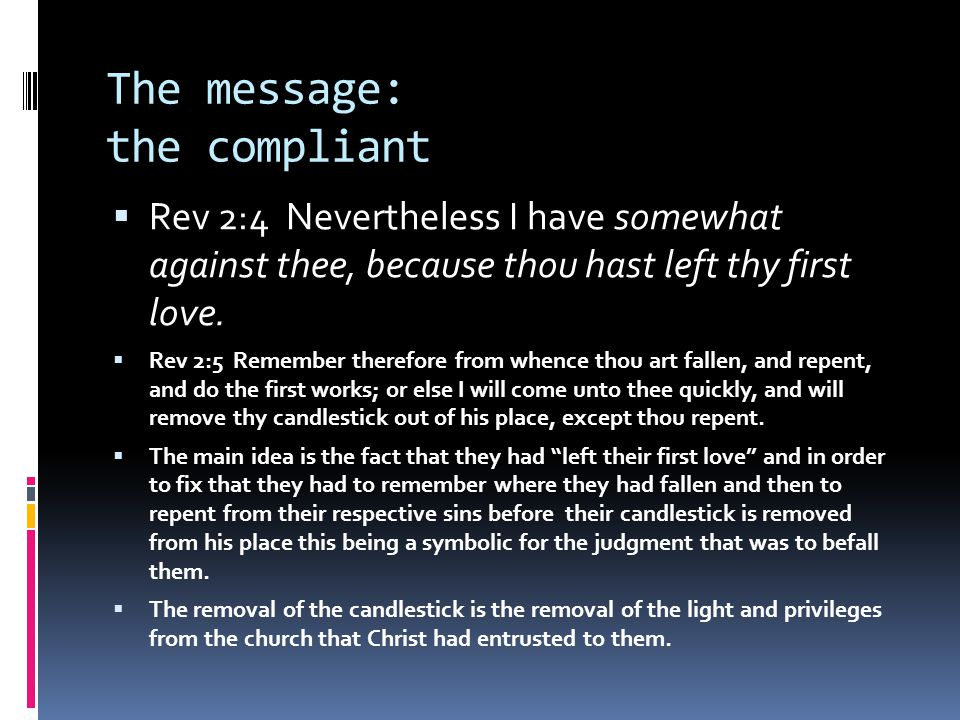 The message: the compliant  Rev 2:4 Nevertheless I have somewhat against thee, because thou hast left thy first love.
