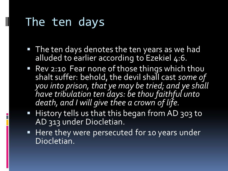 The ten days  The ten days denotes the ten years as we had alluded to earlier according to Ezekiel 4:6.
