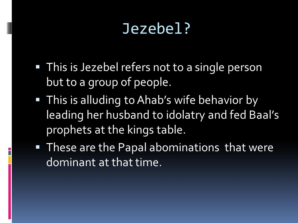 Jezebel.  This is Jezebel refers not to a single person but to a group of people.