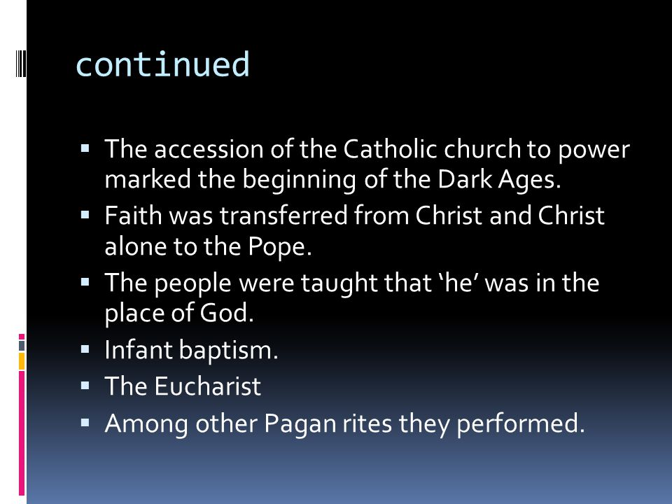 continued  The accession of the Catholic church to power marked the beginning of the Dark Ages.