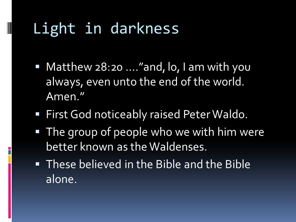 Light in darkness  Matthew 28:20 …. and, lo, I am with you always, even unto the end of the world.