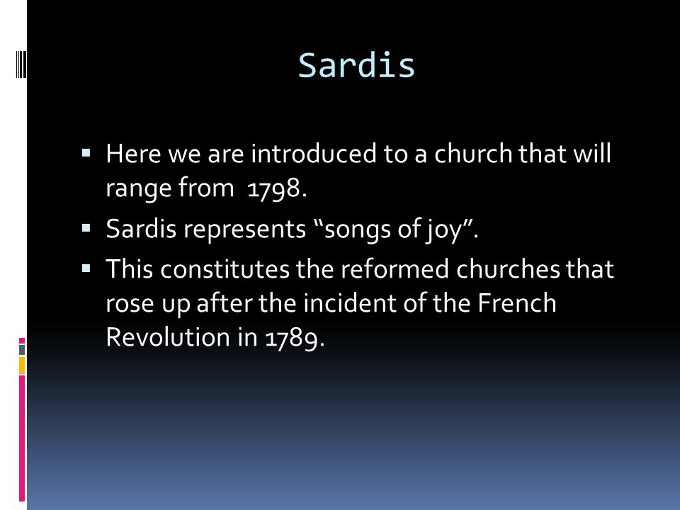 Sardis  Here we are introduced to a church that will range from 1798.