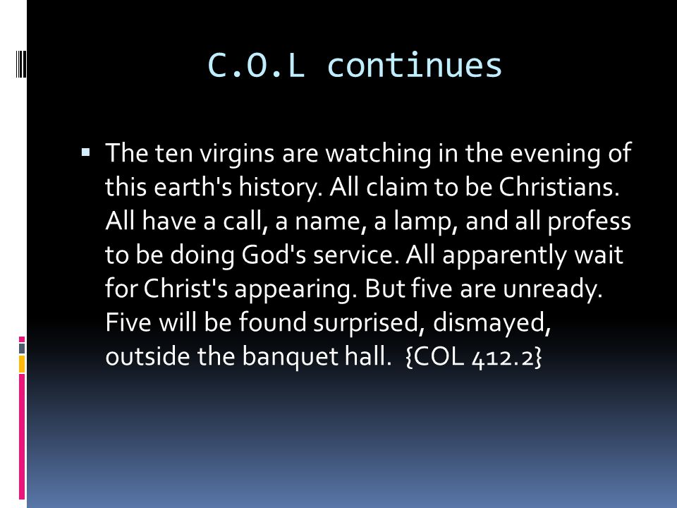 C.O.L continues  The ten virgins are watching in the evening of this earth s history.