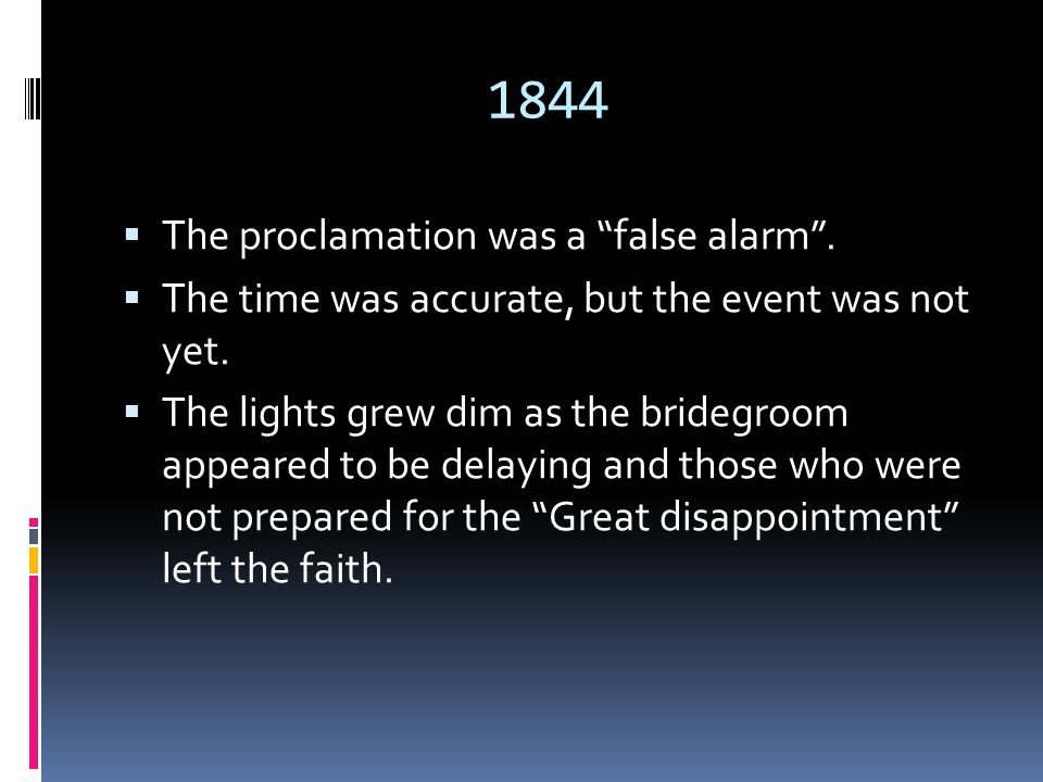 1844  The proclamation was a false alarm .  The time was accurate, but the event was not yet.