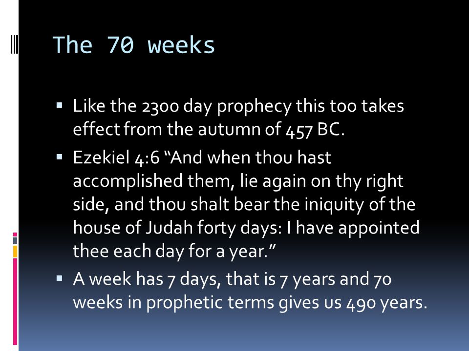 The 70 weeks  Like the 2300 day prophecy this too takes effect from the autumn of 457 BC.