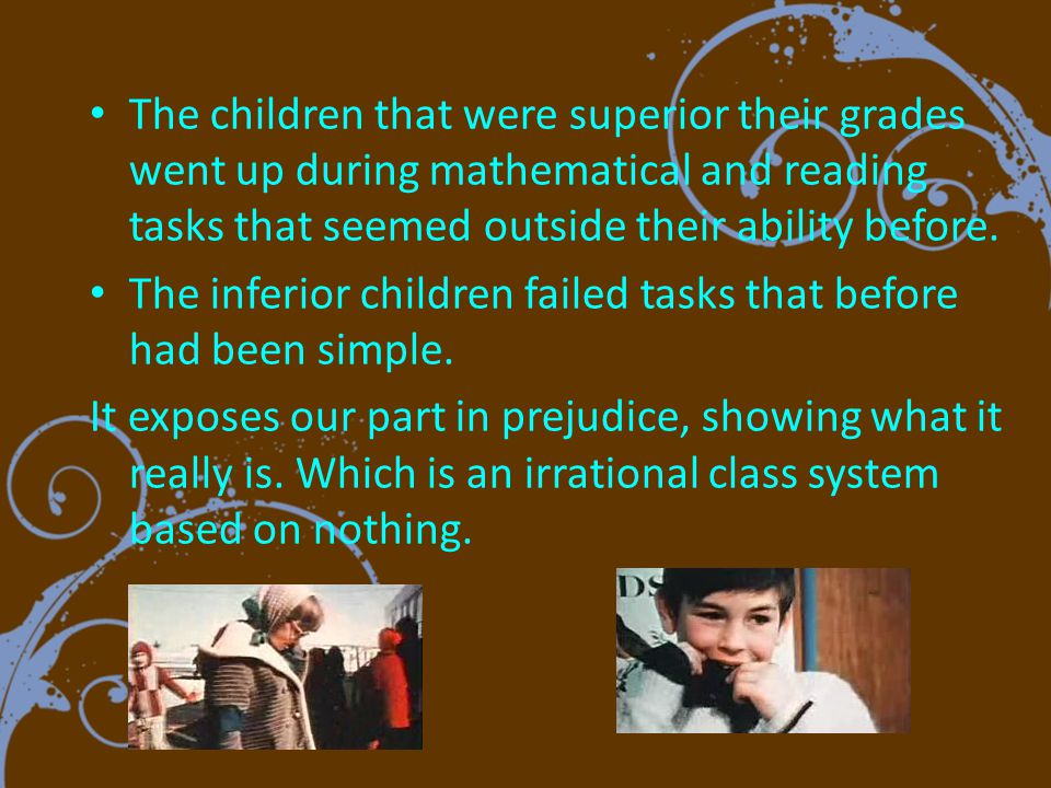 The children that were superior their grades went up during mathematical and reading tasks that seemed outside their ability before.