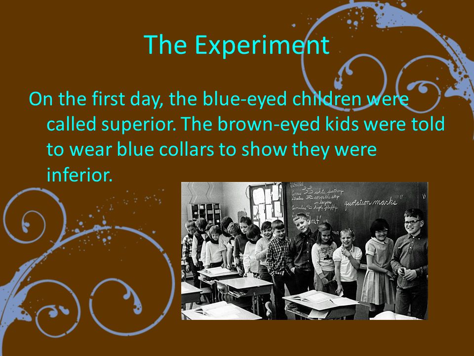 The Experiment On the first day, the blue-eyed children were called superior.