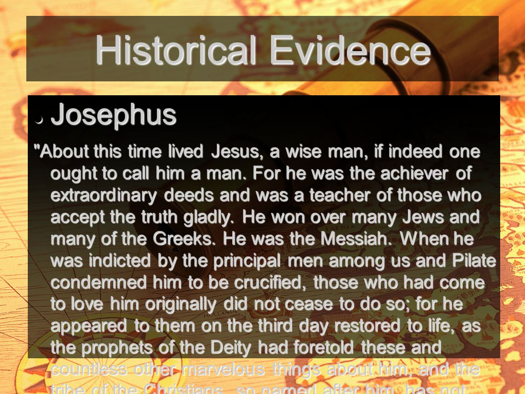 Historical Evidence Josephus Josephus About this time lived Jesus, a wise man, if indeed one ought to call him a man.