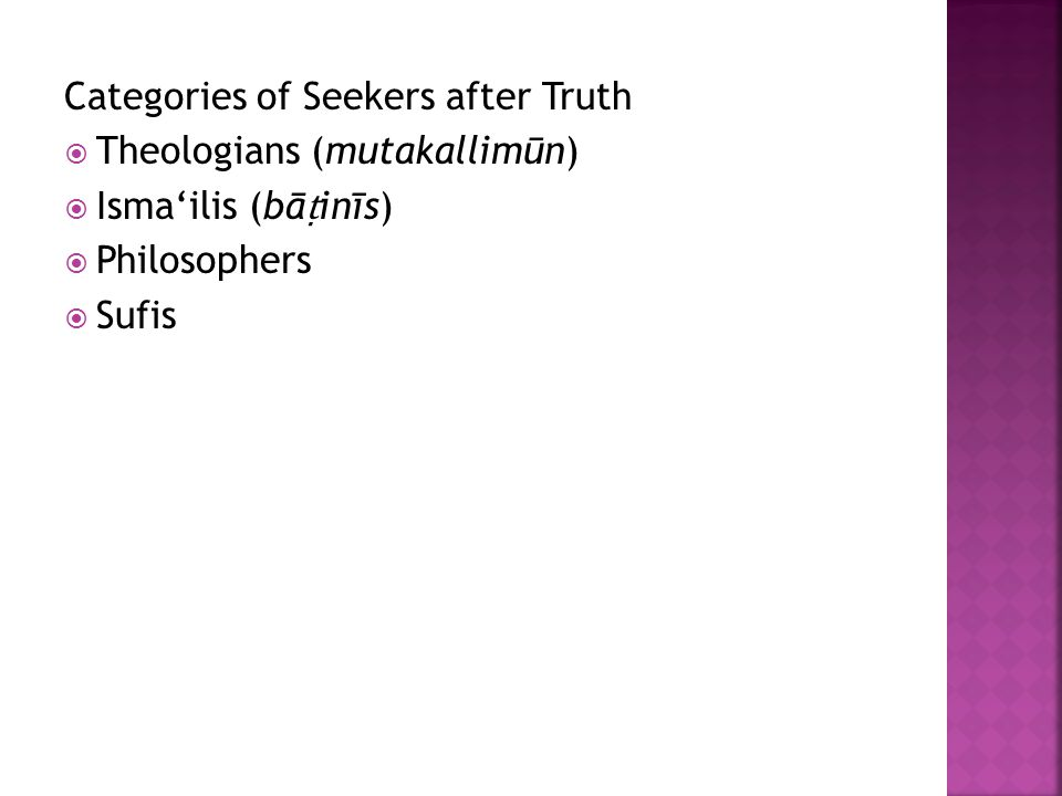 Categories of Seekers after Truth  Theologians (mutakallimūn)  Isma'ilis (bā ṭ inīs)  Philosophers  Sufis